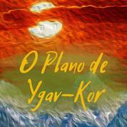 O Plano de Ygav-Kor - Novo conto do mundo de Arzyn
