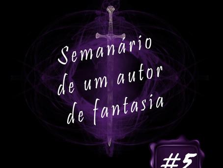Semanário de um Autor de Fantasia #5