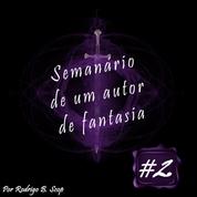 Semanário de um Autor de Fantasia #2
