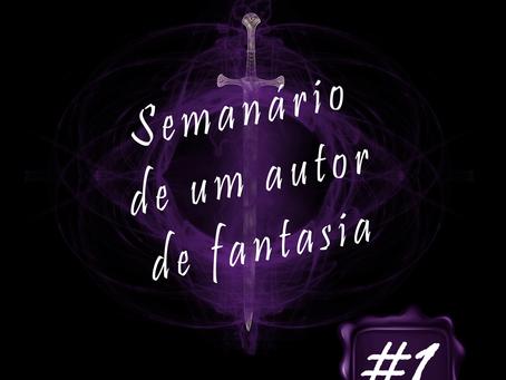 Semanário de um Autor de Fantasia #1