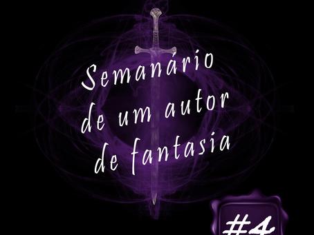 Semanário de um Autor de Fantasia #4