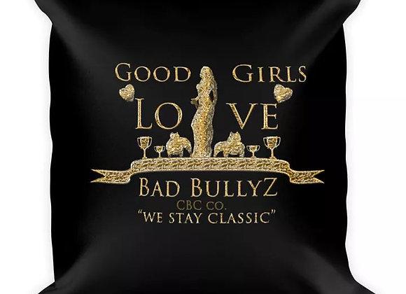 """Classic BullyZ """"Good Girls Love Bad BullyZ"""" 18x18 THROW PILLOW"""