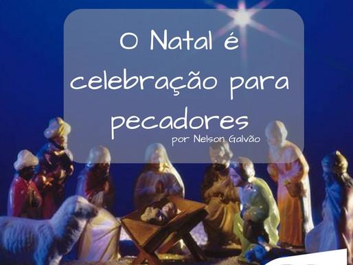 O Natal é celebração para pecadores. por Nelson Galvão.
