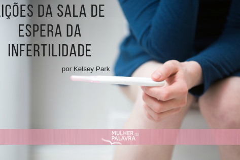 Lições da sala de espera da infertilidade. por Kelsey Park