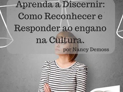 Aprenda a Discernir: Como Reconhecer e Responder ao engano na Cultura. por Nancy Demoss