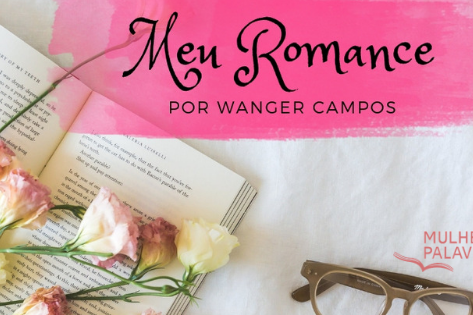 Meu grande romance, por Wanger Campos