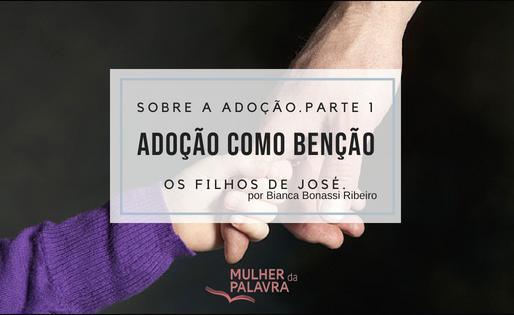 Sobre a adoção. Parte 1. Adoção como benção. Os filhos de José. por Bianca Bonassi Ribeiro