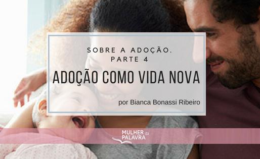Sobre a adoção. Parte 4. Adoção como vida nova. por Bianca Bonassi Ribeiro