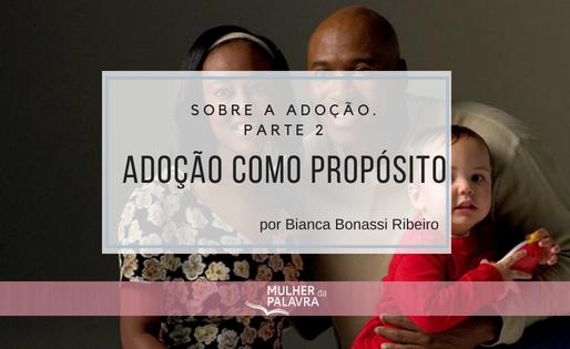 Sobre a adoção. Parte 2. Adoção como propósito. por Bianca Bonassi Ribeiro