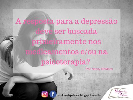 A resposta para a depressão deve ser buscada primeiramente nos medicamentos e/ou na psicoterapia? Po