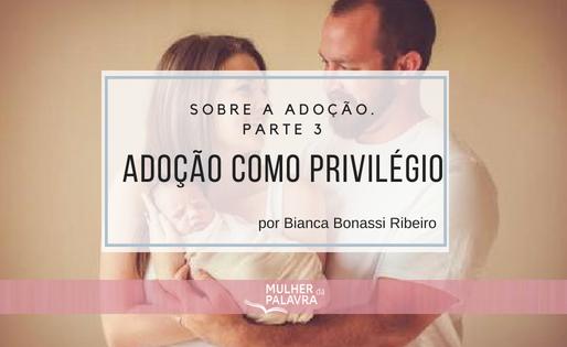 Sobre a adoção. Parte 3. Adoção como privilégio . por Bianca Bonassi Ribeiro