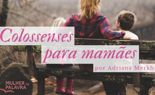 Colossenses para mamães. por Adriana Merkh