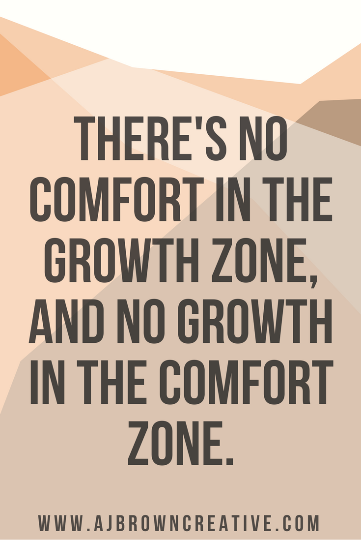 There's no comfort in the growth zone, and no growth in the comfort zone