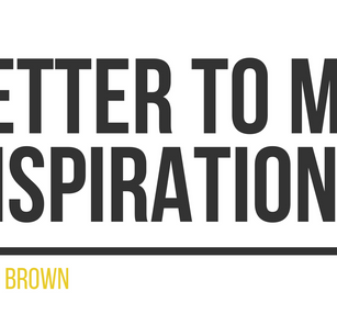 Letter To My Inspiration