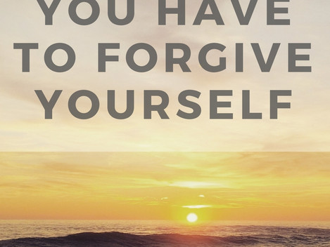 You Have to Forgive Yourself