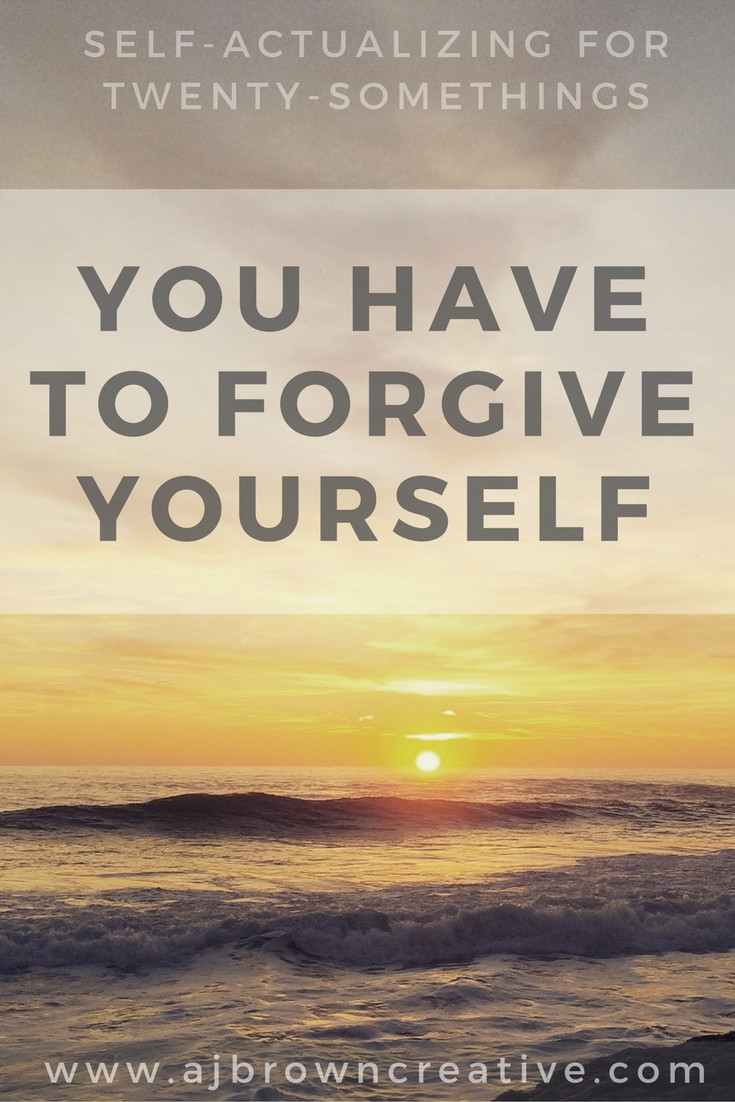 You have to forgive yourself from Self-Actualizing for Twenty-Somethings by Alex J Brown