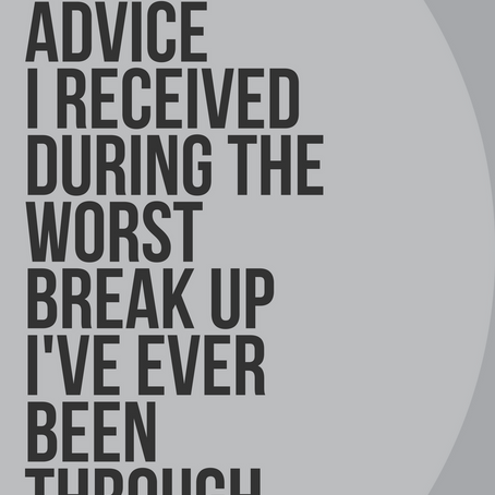 The Best Advice I Received During the Worst Break Up I've Ever Been Through