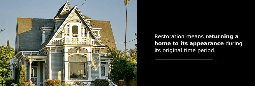 Restoration means returning a home to its appearance during its original time period