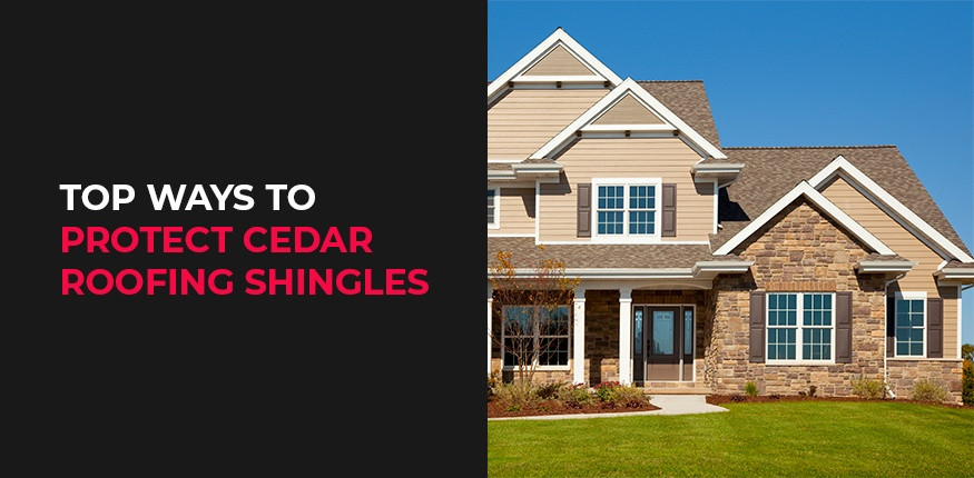 Top Ways to Protect Cedar Roofing Shingles