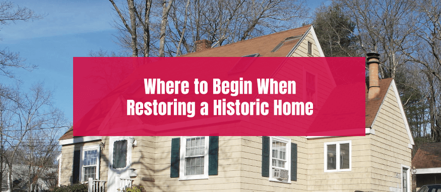Where to begin when restoring a historic home