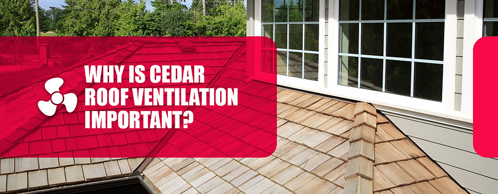 Why is cedar roof ventilation important