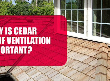 Why Is Cedar Roof Ventilation Important?