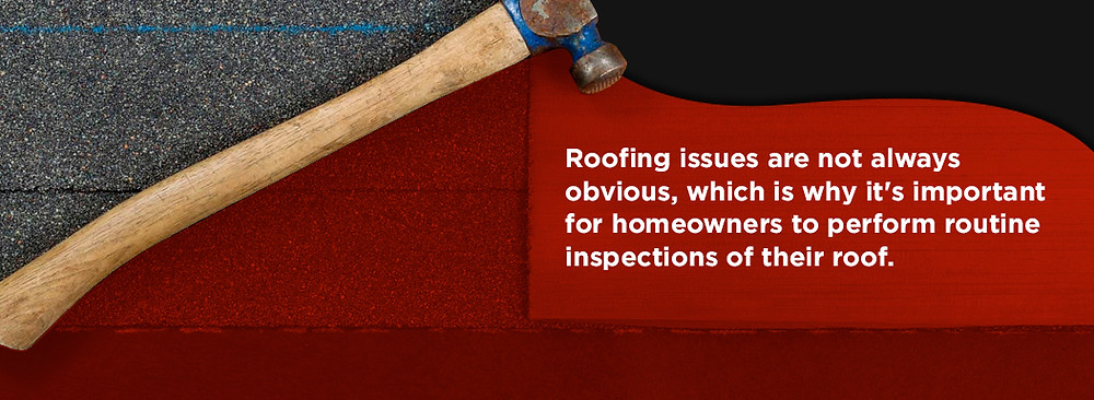 Roofing issues are not always obvious so it's important to have routine roof inspections