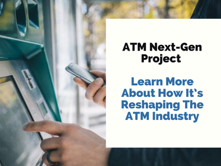 ATM Next-Gen Project – Learn More About How It's Reshaping The ATM Industry