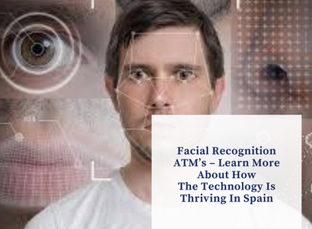 Facial Recognition ATM's – How The Technology Is Thriving In Spain