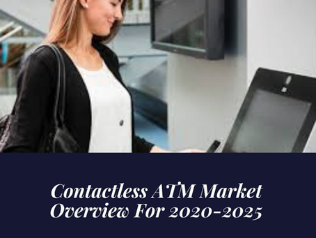 Contactless ATM Market Overview For 2020-2025