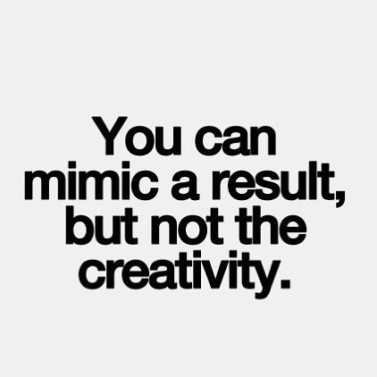 You can't mimic creativity!