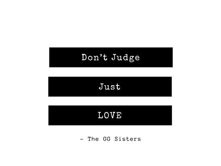 Don't JUDGE… Just LOVE