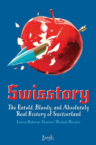 Swisstory: The Untold, Bloody, and Absolutely Real History of Switzerland by Laurie Theurer