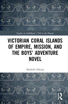 Victorian Coral Islands of Empire, Mission, and the Boys' Adventure Novel