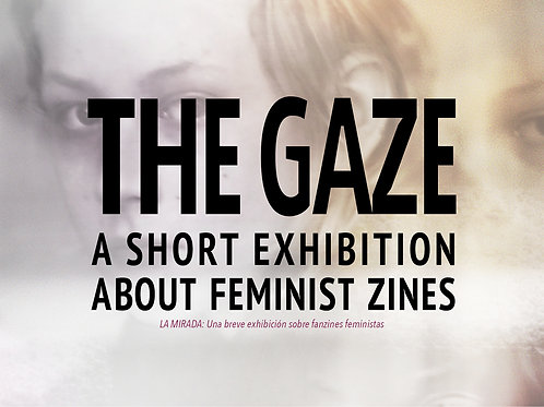 THE GAZE: A short exhibition about feminist zines