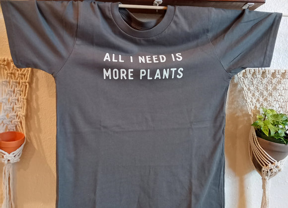 All I need is more plants t-shirt