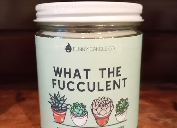 9 oz Candle- What the fucculent
