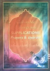 SUPPLICATIONS, PRAYERS AND ZIARATS; CALL ON ME, I ANSWER YOU H/C