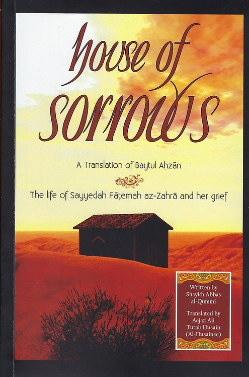 "House of Sorrows ""A Translation of Baytul Ahzan"" Paperback"