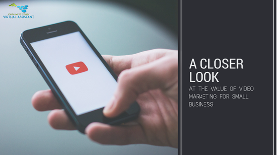 A closer look at the value of Video Marketing for Small Business