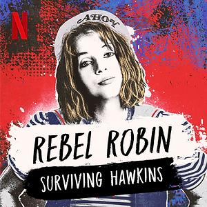 Rebel Robin_ Surviving Hawkins (Podcast)