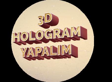 3D Hologram Yapalım