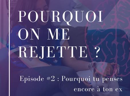 Pourquoi on me rejette? Episode #2 - Pourquoi tu penses encore à ton ex
