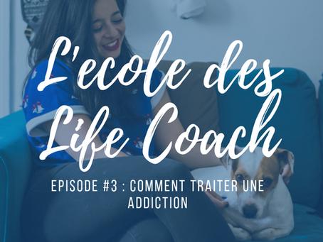 L'école des Life Coach Episode #3 - Comment traiter une addiction