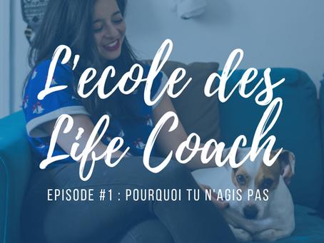 L'école des Life Coach Episode #1 : Pourquoi tu n'agis pas.