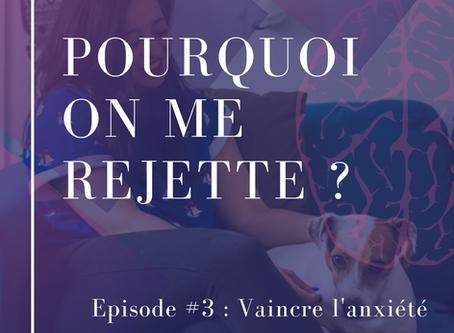 Pourquoi on me rejette Episode #3 - Vaincre l'anxiété