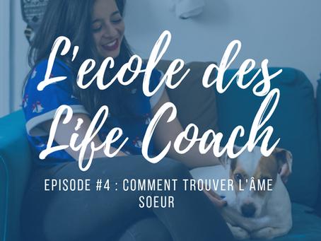 L'école des Life Coach Episode #4 - Comment trouver l'âme soeur