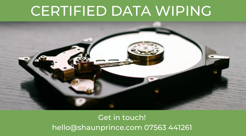 Certified Data Wiping - Get in touch hello@shaunprince.com