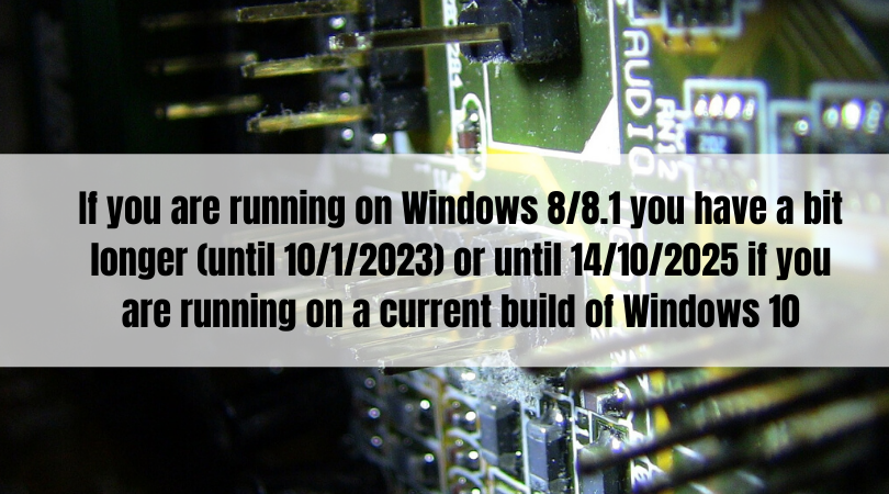 If you are running on Windows 8/8.1 you have a bit longer (until 20/1/2023) or until 14/10/2025 if you are running on a current build of Windows 10