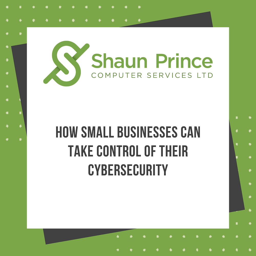 How Small Businesses Can Take Control of Their Cybersecurity